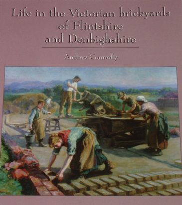 Life in the Victorian Brickyards of Flintshire and Denbighshire, by Andrew Connolly